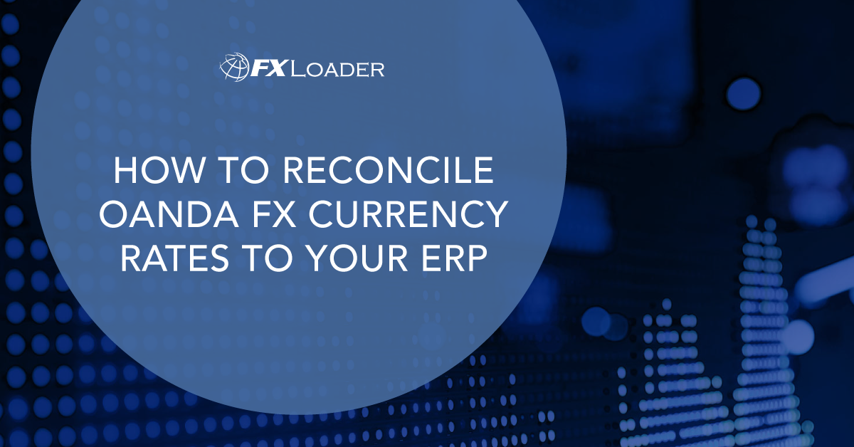 HOW TO RECONCILE OANDA FX CURRENCY RATES TO YOUR ERP