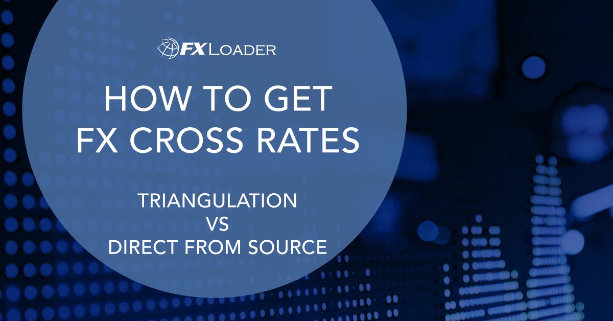 HOW TO GET FX CROSS RATES – TRIANGULATION VS DIRECT FROM SOURCE